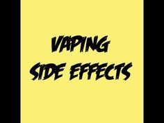 ▶ Vaping Side Effects When Using Ecigs - YouTube