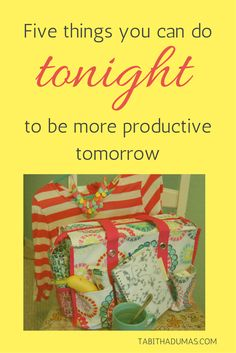 Five things you can do tonight to be more productive tomorrow! From Tabitha Dumas, Image and Influence Strategist