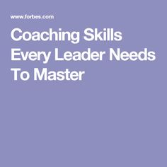 Coaching Skills Every Leader Needs To Master