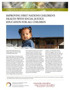 Improving First Nations Children's Health with Social Justice Education for all Children - This fact sheet examines social justice education and its potential for improving First Nations children's health. It provides an overview of social justice education, the role of educators and schools in providing a socially conscious education, and examples of social justice initiatives led by children.