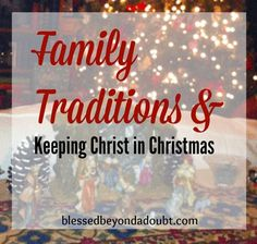 A pratical List of Family Traditions: to help keep Christ in Christmas