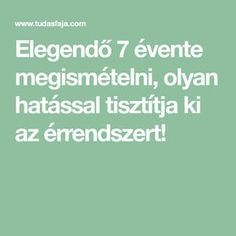 Elegendő 7 évente megismételni, olyan hatással tisztítja ki az érrendszert! Young Living, Herbal Remedies, Herbalism, The Cure, Health Fitness, Advice, Planting, Paleo, Yoga