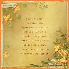 For am I now seeking the approval of man, or of God? Or am I trying to please man? If I were still trying to please man, I would not be a servant of Christ.  Galatians 1:10  stacked paper: Let's Face It by Kristmess Designs