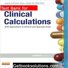 Test Bank for Clinical Calculations With Applications to General and Specialty Areas 7th Edition by Joyce Kee Sally Marshall