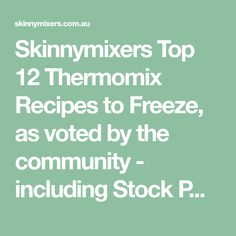 Skinnymixers Top 12 Thermomix Recipes to Freeze, as voted by the community - including Stock Paste Concentrate, Aussie Meat Pies, Butter Chicken. 12 Recipe, What Recipe, Thermomix Recipes Healthy, Cooking Recipes, Freezer Recipes, Butter Chicken Pizza, Curried Sausages, Pesto Chicken Salads, Bellini Recipe