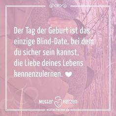 Mehr schöne Sprüche auf: http://www.mutterherzen.de #blinddate #geburt…