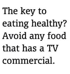 """""""They #key to eating #health? Avoid any #food that has a #TV commercial"""" #health #inspo #inspiration #quote #quotes"""