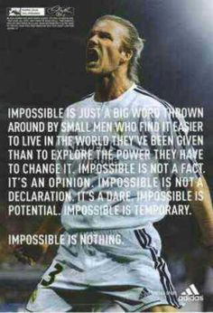 Impossible is nothing. The word it self says I'm - Possible so take that impossible! Football Quotes, Basketball Quotes, David Beckham Soccer, David Beckham Quotes, Great Quotes, Quotes To Live By, Awesome Quotes, Real Madrid, Soccer Motivation