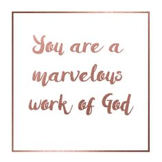 You are a marvelous work of God