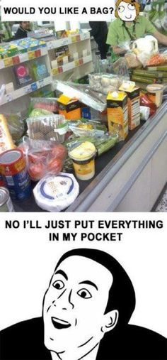 Exactly how grocery shopping in Italy went. lol Most times of you had a buddy you did just put it in your pockets