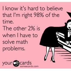 Haha! So true. Math can suck it!