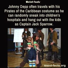 Johnny Depp often travels with his Pirates of the Caribbean costume so he can randomly sneak into children's hospitals and hang out with the kids as Captain Jack Sparrow.