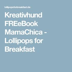 Kreativhund FREeBook MamaChica - Lollipops for Breakfast