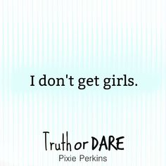 I don't get girls.  #yafiction #yalovin #yaromance #booksale #bookteaser #truthordare #pixieperkins #newbook