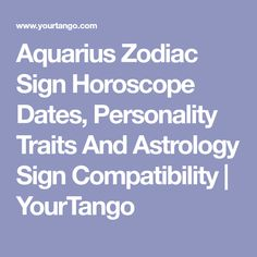 Aquarius Zodiac Sign Horoscope Dates, Personality Traits And Astrology Sign Compatibility | YourTango