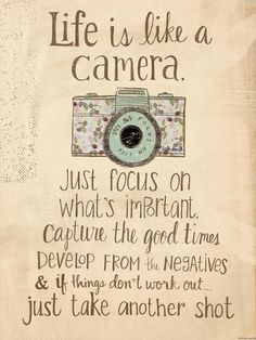 Life is like a camera. Focus on important things,capture the good times. Life is like a camera. Focus on important things,capture the good times. Quotable Quotes, Wisdom Quotes, Words Quotes, Wise Words, Quotes To Live By, Me Quotes, Motivational Quotes, Inspirational Quotes, Sayings
