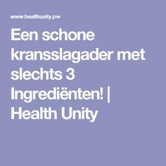 Een schone kransslagader met slechts 3 Ingrediënten!   Health Unity