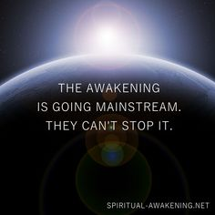 The awakening is going mainstream. They can't stop it. #spirituality