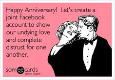 Happy Anniversary! Let's create a joint Facebook account to show our undying love and complete distrust for one another.