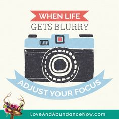 When life gets blurry, adjust your focus - free life quotes