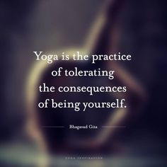 """""""Yoga is the practice of tolerating the consequences of being yourself."""" #yoga"""