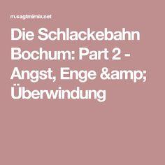 Die Schlackebahn Bochum: Part 2 - Angst, Enge & Überwindung