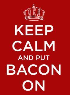 Keep Calm and put Bacon on