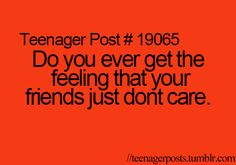 All the time I have like 2 BEST BEST friends, but they never text me, I always text them first :|