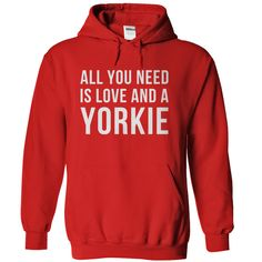 Let's be honest, love is a massively important need. But having a Yorkie as your spunky, fuzzy friend is a close second! If your Yorkie is the air you breathe, this t-shirt and hoodie are just for you
