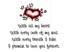 I said this to you and even though you left me I still do and I always will, with all of me.. forever