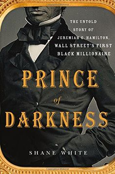 #BlackWallStreet#JeremiahGHamilton#Entrepreneurship  | Prince of Darkness: The Untold Story of Jeremiah G. Hamilton, Wall Street's First Black Millionaire by Shane White http://www.amazon.com/dp/1250070562/ref=cm_sw_r_pi_dp_95f9wb1ABTNP9