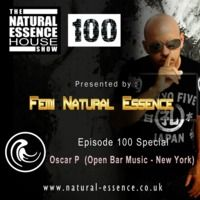 The Natural Essence House Show EP #100 - Oscar P (Open Bar Music, New York) by Natural Essence Media™ on SoundCloud