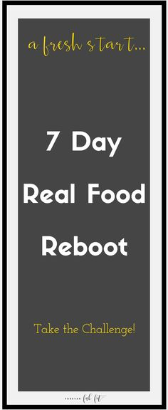 Eating healthy doesn't have to be hard. You don't have to eliminate foods & feel deprived. Join the FREE 7-Day Real Food Reboot Challenge! You're at new age, wiser and want a fresh start. Real food for a more energized you! You'll receive healthy real food actionable tips including a menu plan and grocery shopping list. Click through and subscribe for free to Forever Fab Fit to join the challenge!