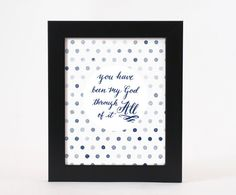 PRINT- You Have Been My God Through All of It by ExaltGiftsAndPrints