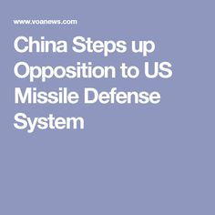 China Steps up Opposition to US Missile Defense System