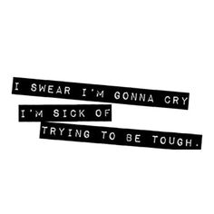Sick Of Trying To Be Tough Pictures, Photos, and Images for Facebook, Tumblr, Pinterest, and Twitter