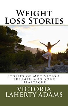Weight Loss Stories: Stories of Motivation Inspiration and Some Heartache Reviews