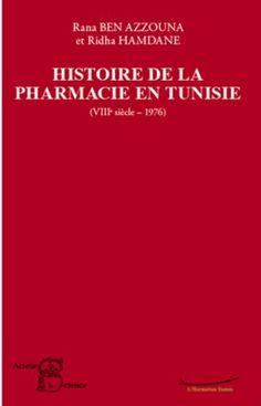 Histoire de la pharmacie en Tunisie: (VIIIe siècle-1976). Par Rana Ben Azzouna, Ridha Hamdane.