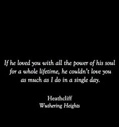 Wuthering Heights.. There's nothing better than a passionate man in love..