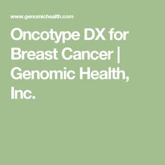 Oncotype DX for Breast Cancer | Genomic Health, Inc.