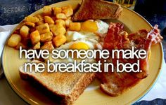 CHECK Have Someone Make Me Breakfast In Bed. #Bucket List # Before I Die