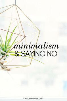 A key part in minimalism and living a minimalist lifestyle is learning to say 'no' more often. Here's why.