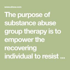 The purpose of substance abuse group therapy is to empower the recovering individual to resist drug or alcohol abuse by acquiring a new lifestyle by developing new life skills. New habits, and the motivation to remain drug or alcohol free are short-term goals for every substance abuse group therapy session.