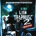 Various Artists - Latin Trap Music #2 Hosted by ShortDogg - Free Mixtape Download or Stream it