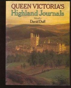Queen Victoria's Highland Journals: Queen of Great Britain Victoria, David Duff: 9780906671740: Amazon.com: Books