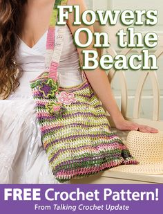 Flowers on the Beach Download from Talking Crochet newsletter. Click on the photo to access the free pattern. Sign up for this free newsletter here: AnniesEmailUpdates.com.