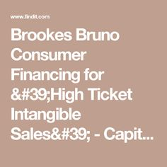 Brookes Bruno Consumer Financing for 'High Ticket Intangible Sales' - Capital Inc. USAReal estate seminars,   Findit RightNow