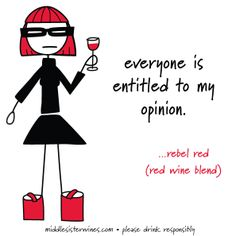 Everyone is entitled to my opinion. - Rebel Red #MiddleSister #Wine
