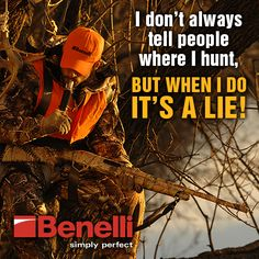 I don't always tell people where I hunt, but when I do ... it's a lie! #Benelli #SimplyPerfect