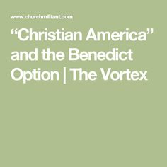 """""""Christian America"""" and the Benedict Option 